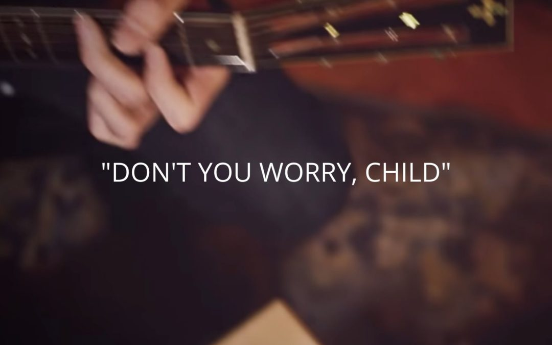 """Don't You Worry Child"""