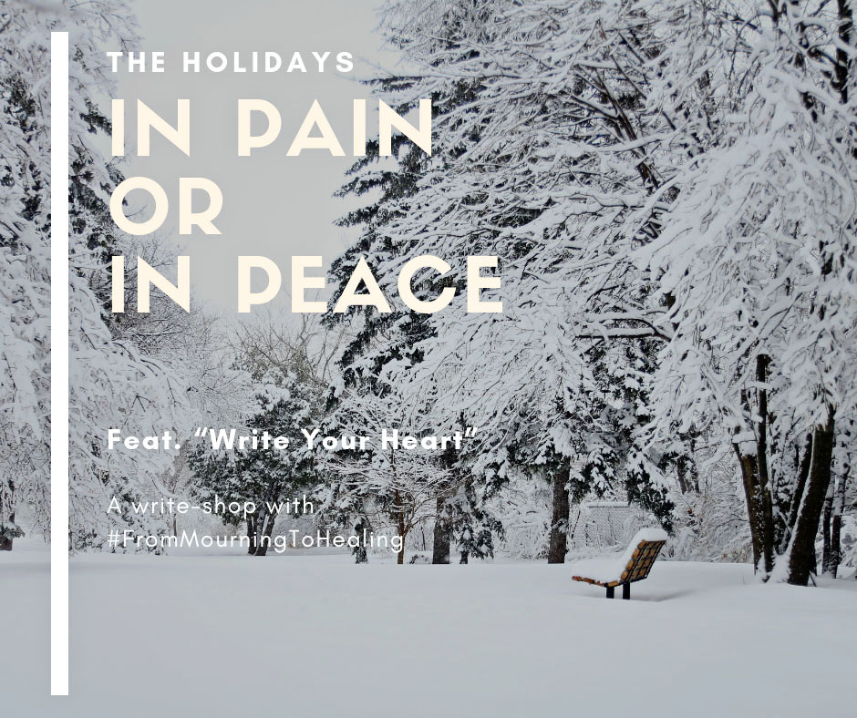 "The Holidays in Pain or in Peace Featuring ""Write Your Heart"" and How I gained my peace in 2018"