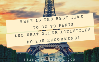 When is the best time to go to Paris and what other activities do you recommend?