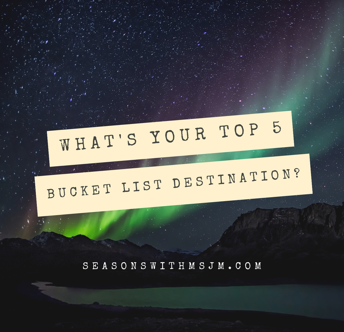 What's Your Top 5 Bucket List Destinations?