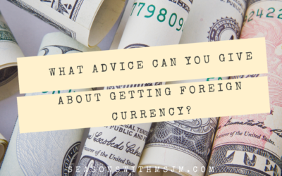 What advice can you give about getting foreign currency?